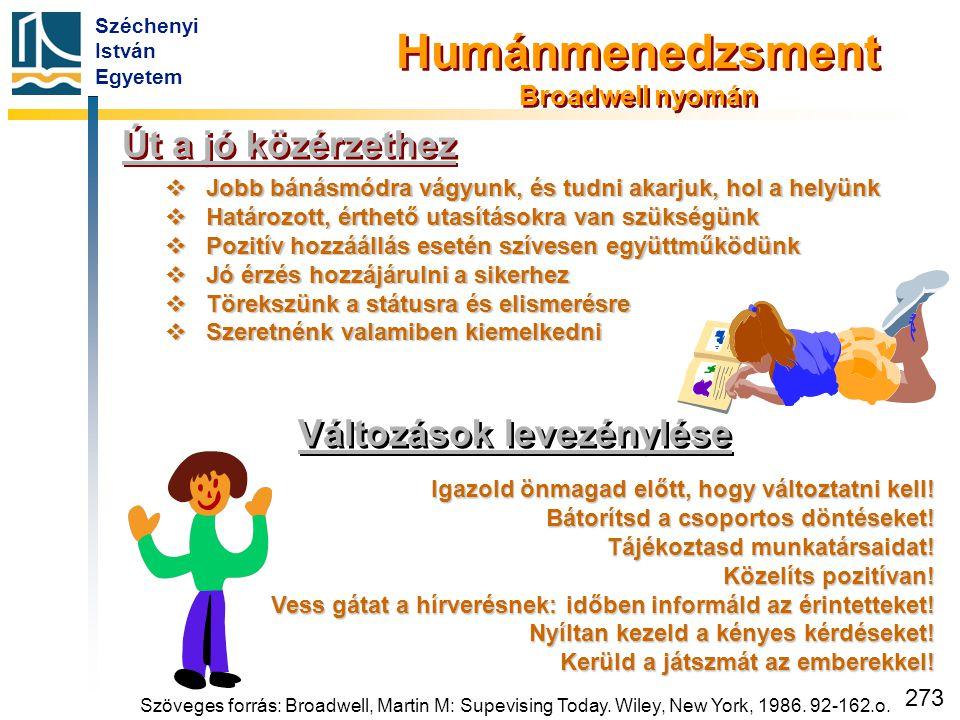 Széchenyi István Egyetem 273 Út a jó közérzethez  Jobb bánásmódra vágyunk, és tudni akarjuk, hol a helyünk  Határozott, érthető utasításokra van szü