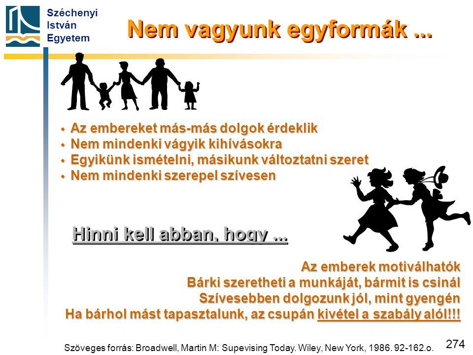 Széchenyi István Egyetem 274 Hinni kell abban, hogy... Az emberek motiválhatók Bárki szeretheti a munkáját, bármit is csinál Szívesebben dolgozunk jól