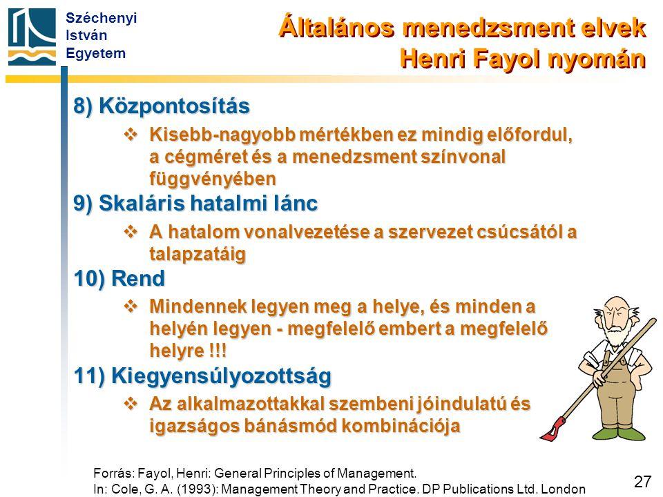 Széchenyi István Egyetem 27 Általános menedzsment elvek Henri Fayol nyomán 8) Központosítás  Kisebb-nagyobb mértékben ez mindig előfordul, a cégméret