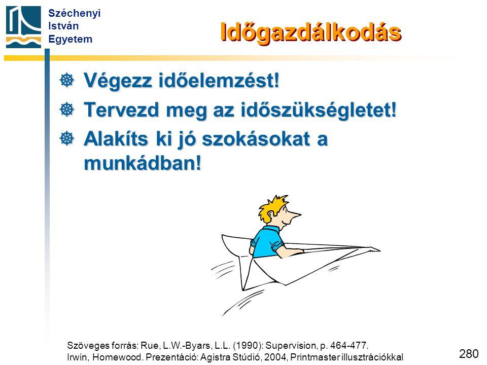Széchenyi István Egyetem 280 Időgazdálkodás  Végezz időelemzést!  Tervezd meg az időszükségletet!  Alakíts ki jó szokásokat a munkádban! Szöveges f