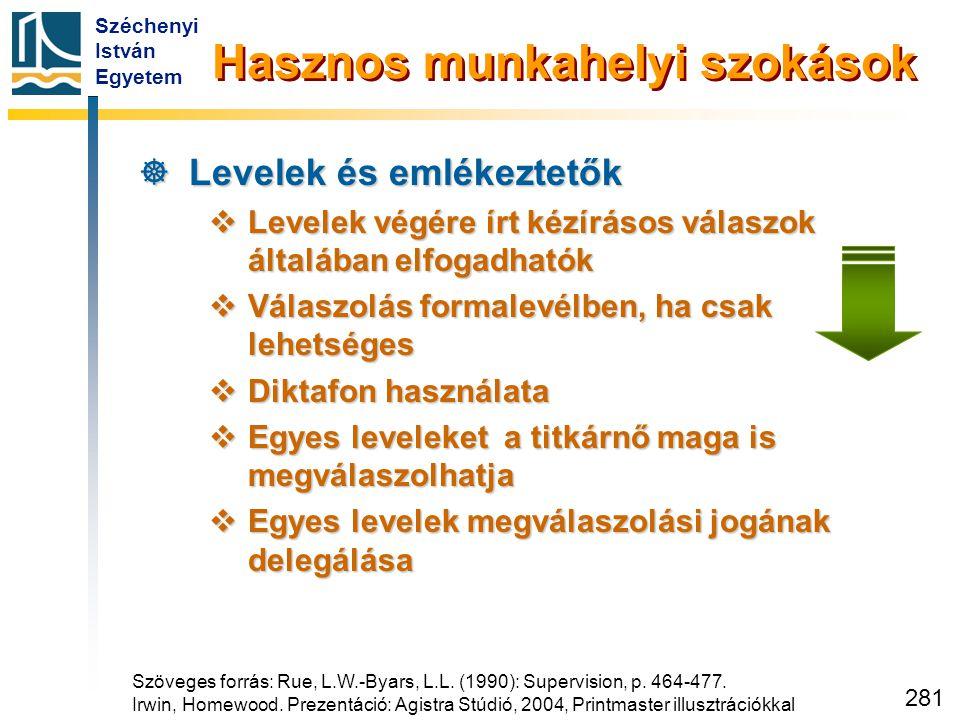 Széchenyi István Egyetem 281 Hasznos munkahelyi szokások  Levelek és emlékeztetők  Levelek végére írt kézírásos válaszok általában elfogadhatók  Vá