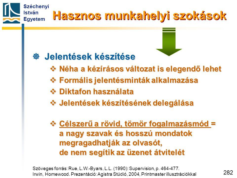 Széchenyi István Egyetem 282 Hasznos munkahelyi szokások  Jelentések készítése  Néha a kézírásos változat is elegendő lehet  Formális jelentésmintá