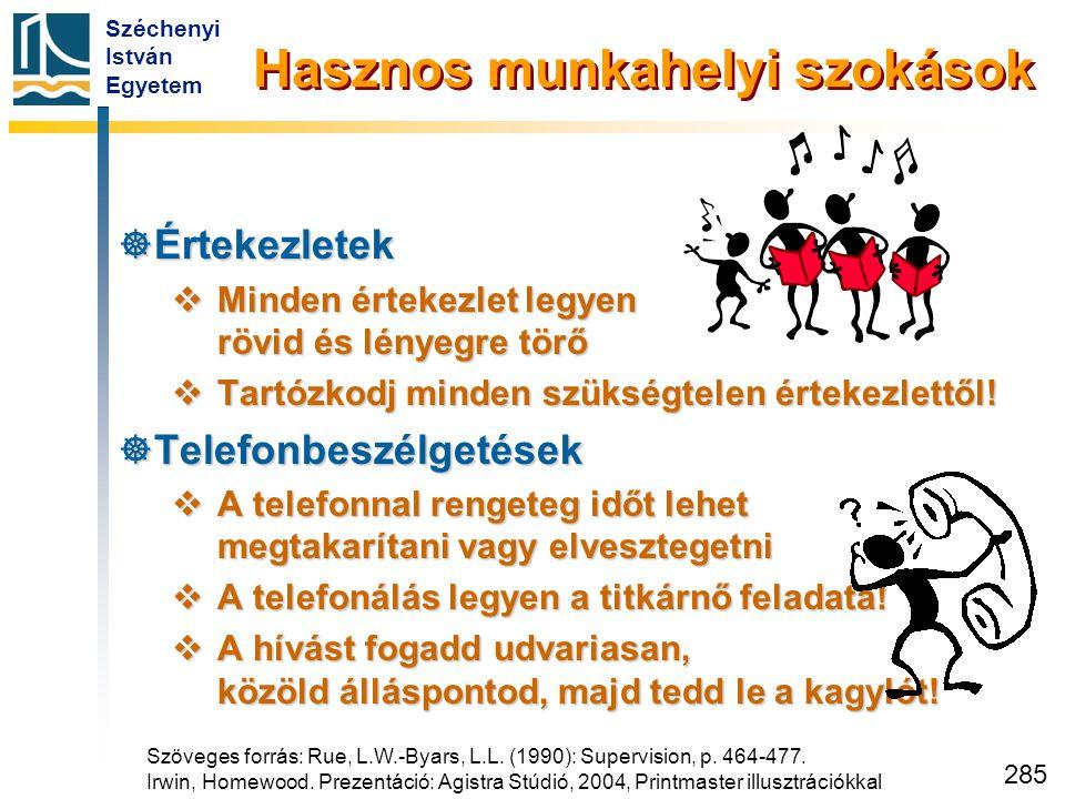 Széchenyi István Egyetem 285  Értekezletek  Minden értekezlet legyen rövid és lényegre törő  Tartózkodj minden szükségtelen értekezlettől!  Telefo