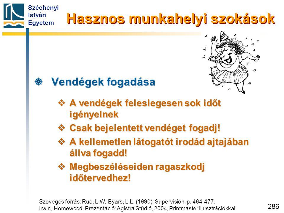 Széchenyi István Egyetem 286  Vendégek fogadása  A vendégek feleslegesen sok időt igényelnek  Csak bejelentett vendéget fogadj!  A kellemetlen lát