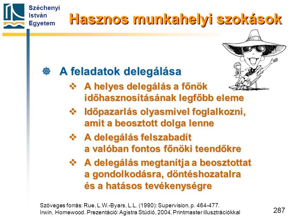 Széchenyi István Egyetem 287  A feladatok delegálása  A helyes delegálás a főnök időhasznosításának legfőbb eleme  Időpazarlás olyasmivel foglalkoz