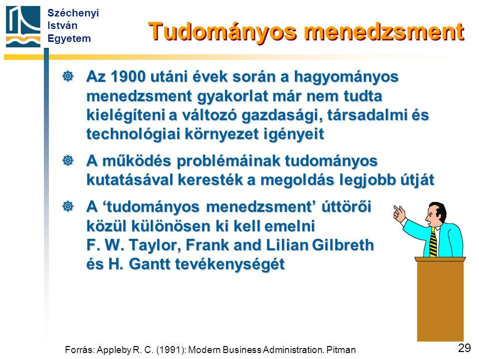 Széchenyi István Egyetem 29 Forrás: Appleby R. C. (1991): Modern Business Administration. Pitman Tudományos menedzsment  Az 1900 utáni évek során a h