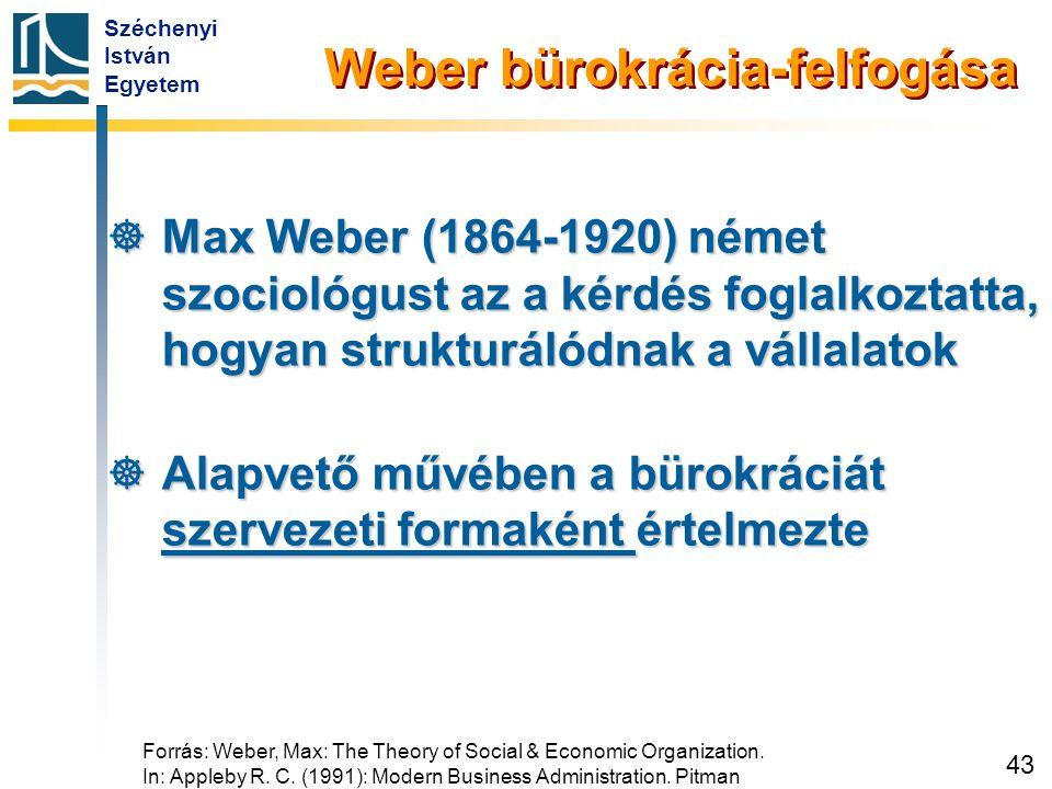 Széchenyi István Egyetem 43 Weber bürokrácia-felfogása  Max Weber (1864-1920) német szociológust az a kérdés foglalkoztatta, hogyan strukturálódnak a