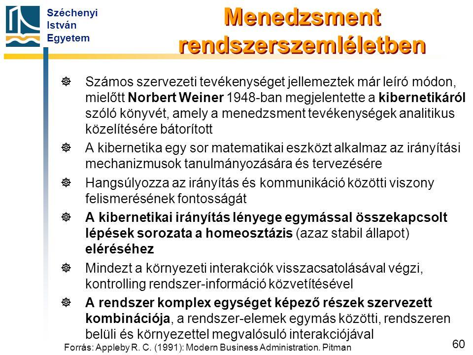 Széchenyi István Egyetem 60 Menedzsment rendszerszemléletben   Számos szervezeti tevékenységet jellemeztek már leíró módon, mielőtt Norbert Weiner 1