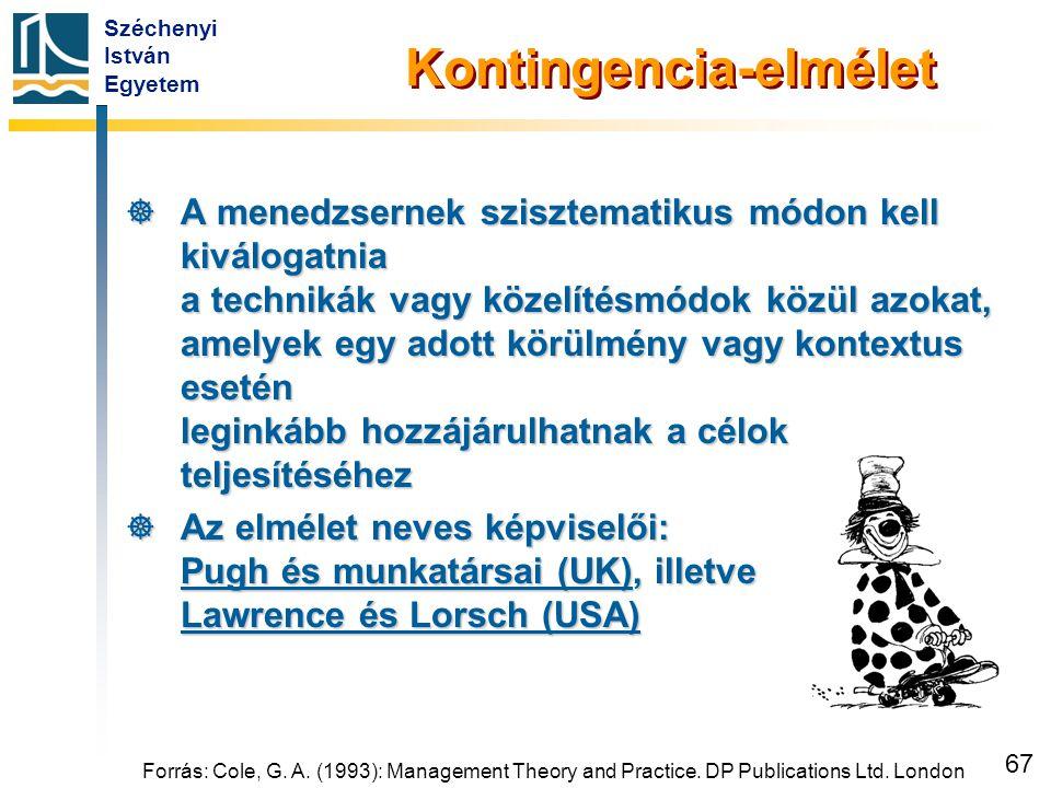 Széchenyi István Egyetem 67 Forrás: Cole, G. A. (1993): Management Theory and Practice. DP Publications Ltd. London Kontingencia-elmélet  A menedzser