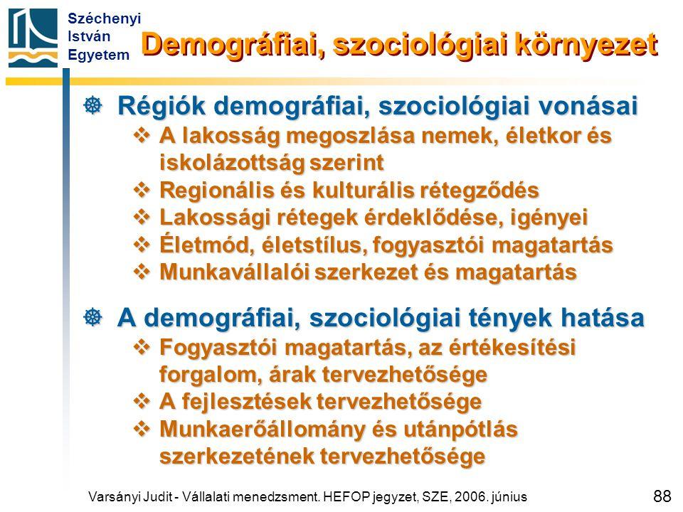 Széchenyi István Egyetem 88 Demográfiai, szociológiai környezet  Régiók demográfiai, szociológiai vonásai  A lakosság megoszlása nemek, életkor és i