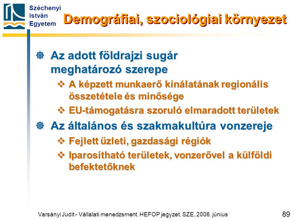 Széchenyi István Egyetem 89  Az adott földrajzi sugár meghatározó szerepe  A képzett munkaerő kínálatának regionális összetétele és minősége  EU-tá