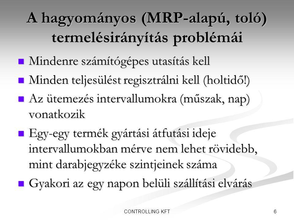 6CONTROLLING KFT A hagyományos (MRP-alapú, toló) termelésirányítás problémái  Mindenre számítógépes utasítás kell  Minden teljesülést regisztrálni k