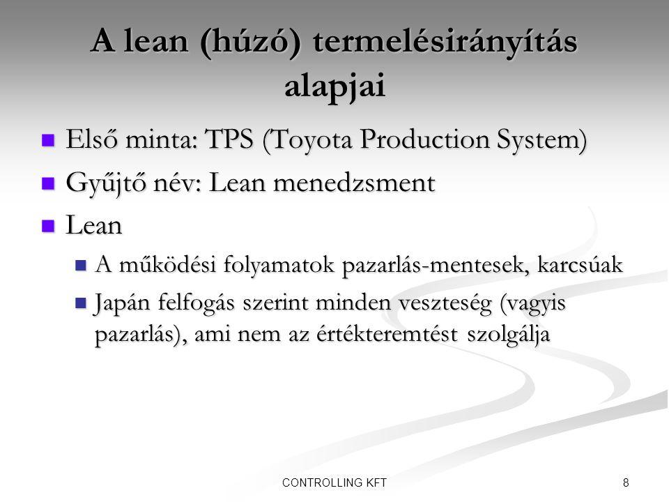 8CONTROLLING KFT A lean (húzó) termelésirányítás alapjai  Első minta: TPS (Toyota Production System)  Gyűjtő név: Lean menedzsment  Lean  A működé