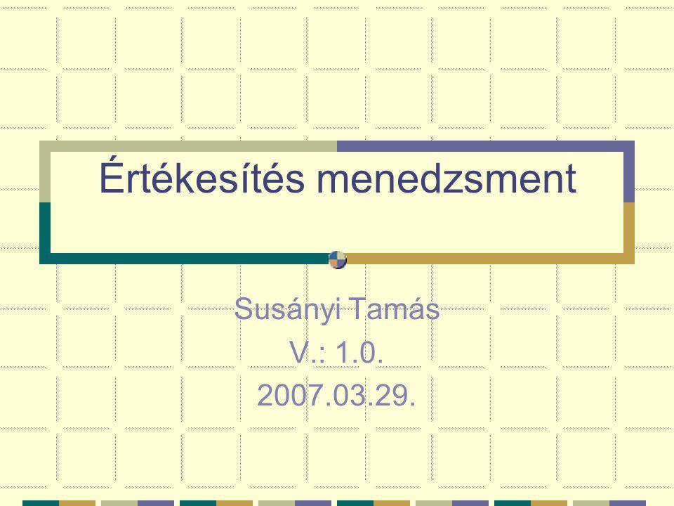 Értékesítés menedzsment Susányi Tamás V.: 1.0. 2007.03.29.