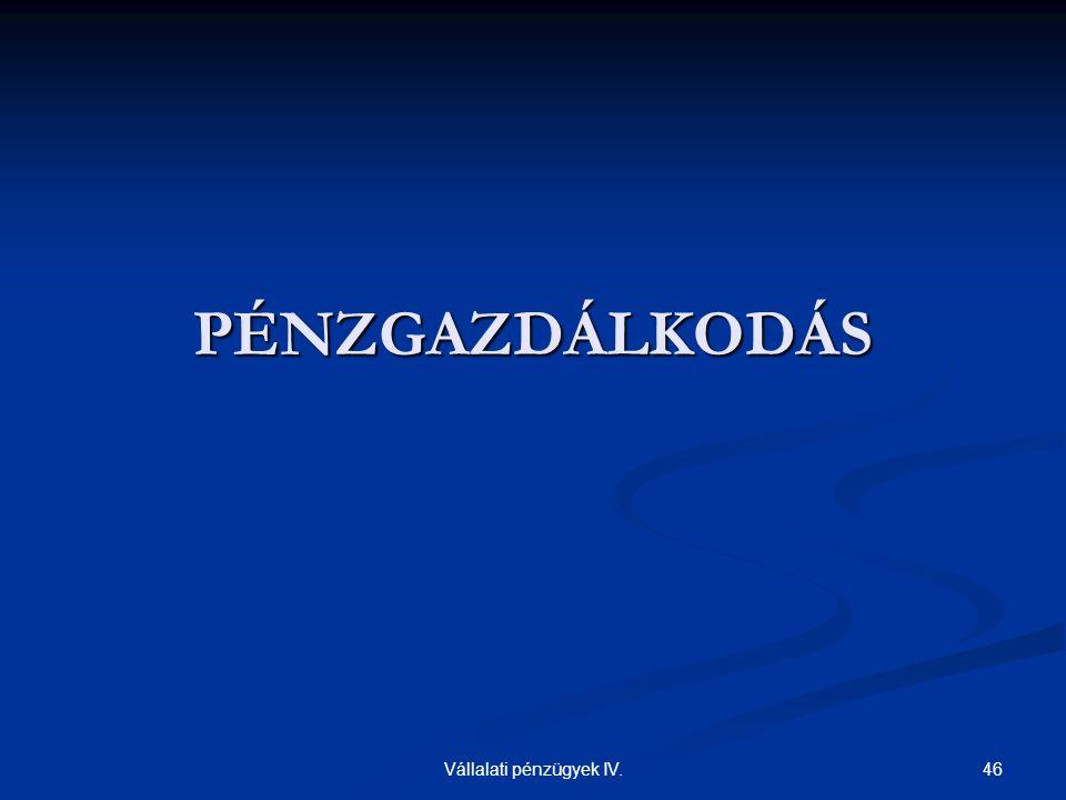 46Vállalati pénzügyek IV. PÉNZGAZDÁLKODÁS