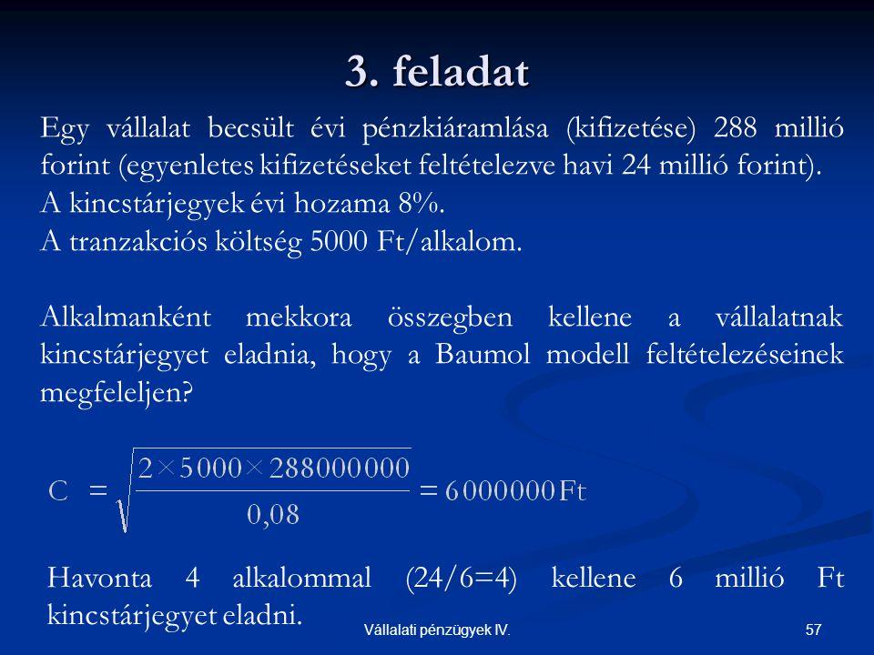 57Vállalati pénzügyek IV. 3. feladat Egy vállalat becsült évi pénzkiáramlása (kifizetése) 288 millió forint (egyenletes kifizetéseket feltételezve hav