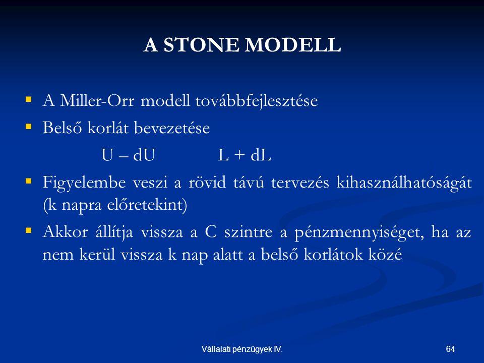 64Vállalati pénzügyek IV. A STONE MODELL  A Miller-Orr modell továbbfejlesztése  Belső korlát bevezetése U – dUL + dL  Figyelembe veszi a rövid táv