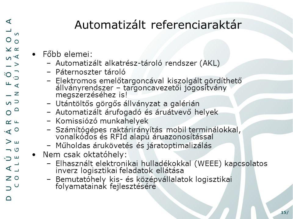 15/ Automatizált referenciaraktár •Főbb elemei: –Automatizált alkatrész-tároló rendszer (AKL) –Páternoszter tároló –Elektromos emelőtargoncával kiszol