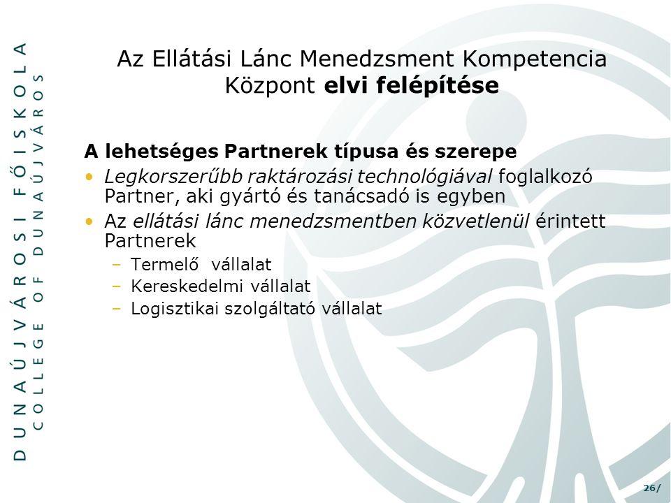 26/ Az Ellátási Lánc Menedzsment Kompetencia Központ elvi felépítése A lehetséges Partnerek típusa és szerepe •Legkorszerűbb raktározási technológiáva