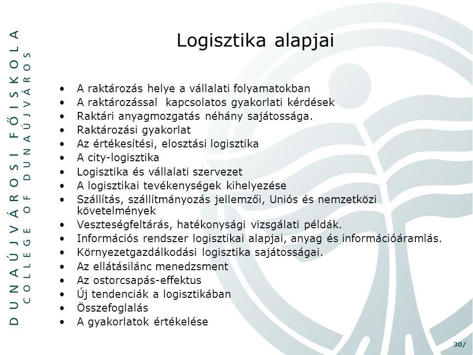 30/ Logisztika alapjai •A raktározás helye a vállalati folyamatokban •A raktározással kapcsolatos gyakorlati kérdések •Raktári anyagmozgatás néhány sa