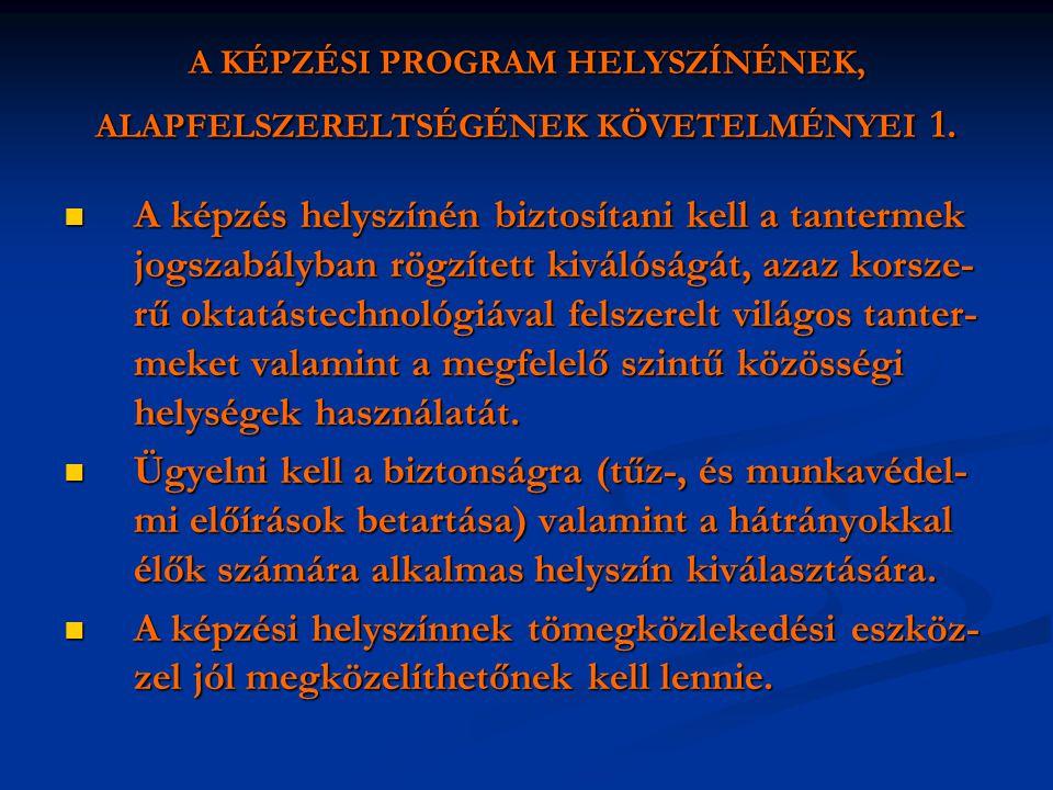 A KÉPZÉSI PROGRAM HELYSZÍNÉNEK, ALAPFELSZERELTSÉGÉNEK KÖVETELMÉNYEI 1.  A képzés helyszínén biztosítani kell a tantermek jogszabályban rögzített kivá