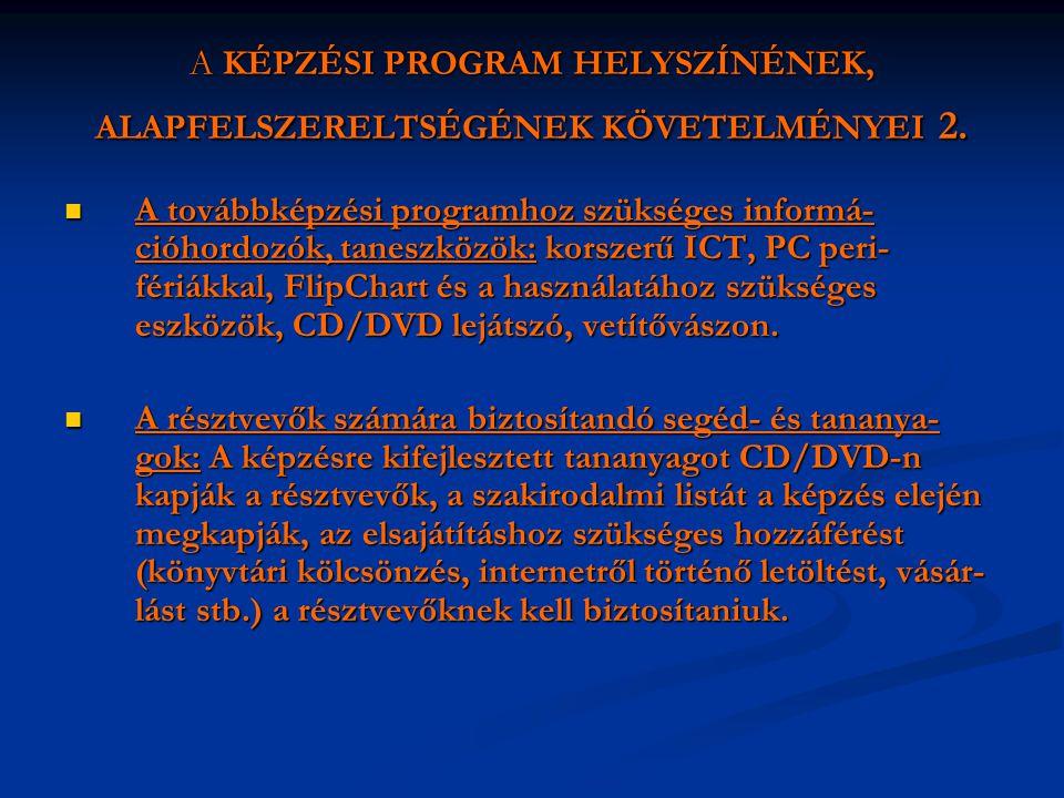 A KÉPZÉSI PROGRAM HELYSZÍNÉNEK, ALAPFELSZERELTSÉGÉNEK KÖVETELMÉNYEI 2.  A továbbképzési programhoz szükséges informá- cióhordozók, taneszközök: korsz