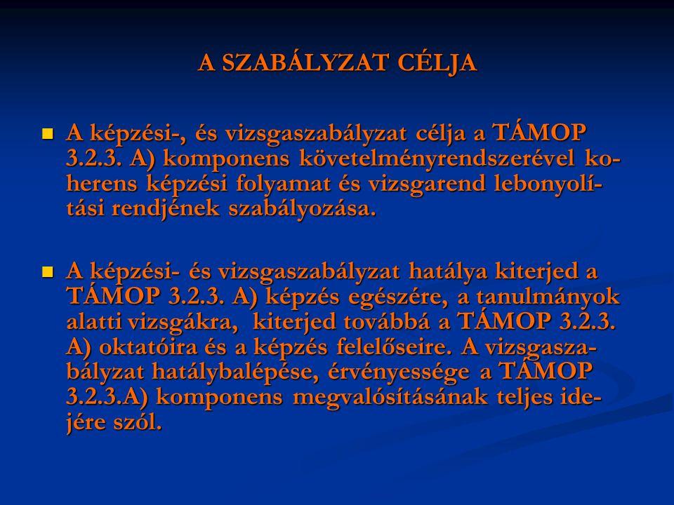 A SZABÁLYZAT CÉLJA  A képzési-, és vizsgaszabályzat célja a TÁMOP 3.2.3. A) komponens követelményrendszerével ko- herens képzési folyamat és vizsgare