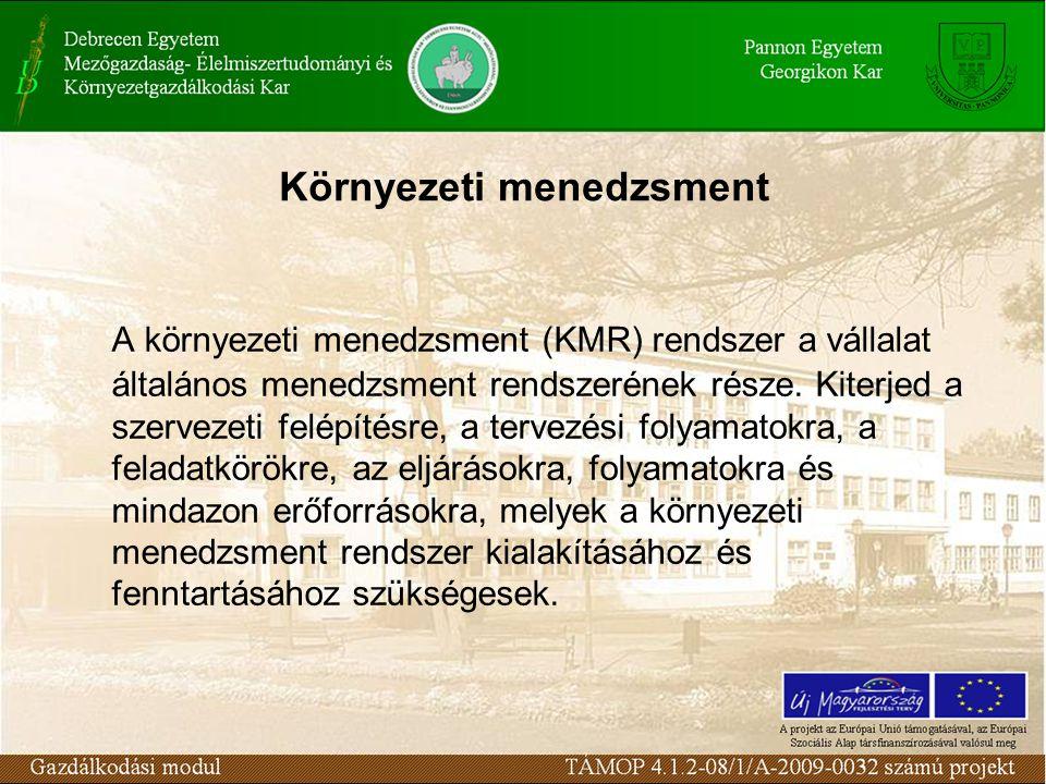 Környezeti menedzsment A környezeti menedzsment (KMR) rendszer a vállalat általános menedzsment rendszerének része.