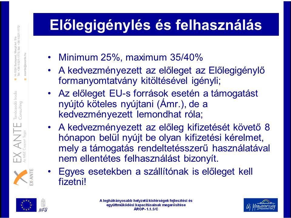 Előlegigénylés és felhasználás •Minimum 25%, maximum 35/40% •A kedvezményezett az előleget az Előlegigénylő formanyomtatvány kitöltésével igényli; •Az
