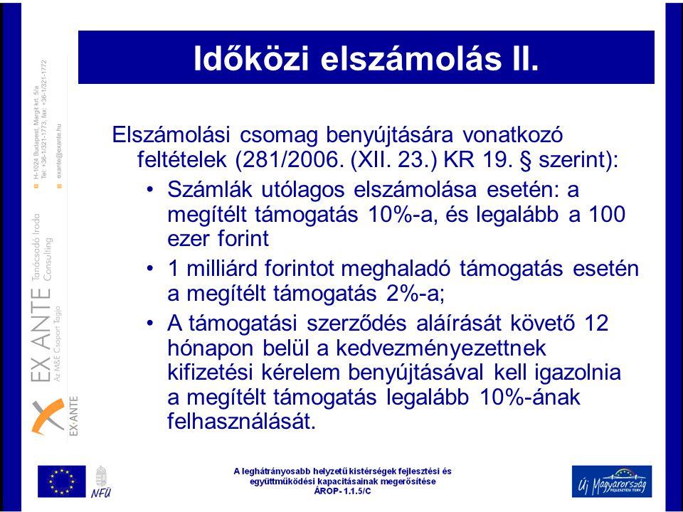 Időközi elszámolás II. Elszámolási csomag benyújtására vonatkozó feltételek (281/2006. (XII. 23.) KR 19. § szerint): •Számlák utólagos elszámolása ese