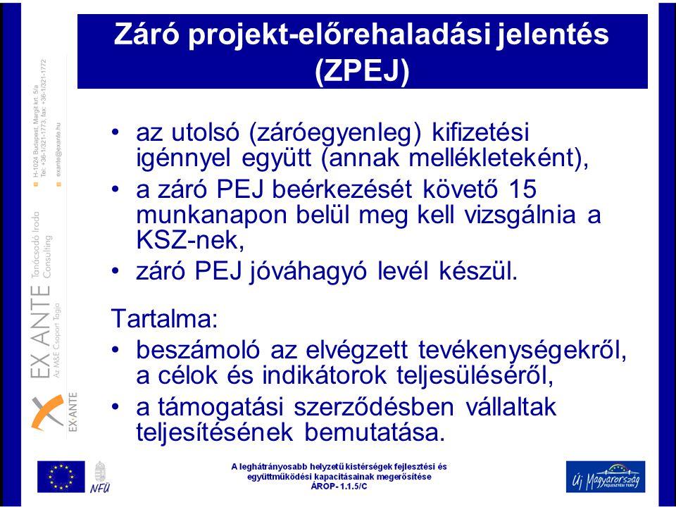 Záró projekt-előrehaladási jelentés (ZPEJ) •az utolsó (záróegyenleg) kifizetési igénnyel együtt (annak mellékleteként), •a záró PEJ beérkezését követő