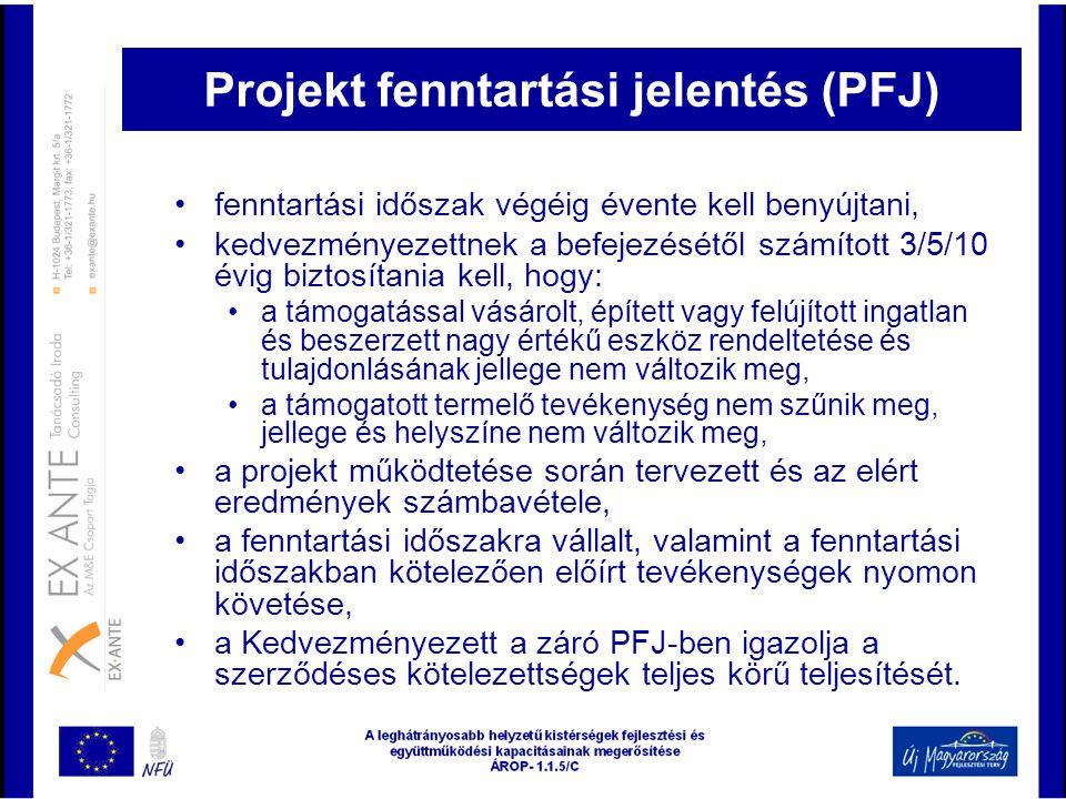 Projekt fenntartási jelentés (PFJ) •fenntartási időszak végéig évente kell benyújtani, •kedvezményezettnek a befejezésétől számított 3/5/10 évig bizto
