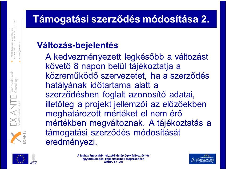 Támogatási szerződés módosítása 2. Változás-bejelentés A kedvezményezett legkésőbb a változást követő 8 napon belül tájékoztatja a közreműködő szervez