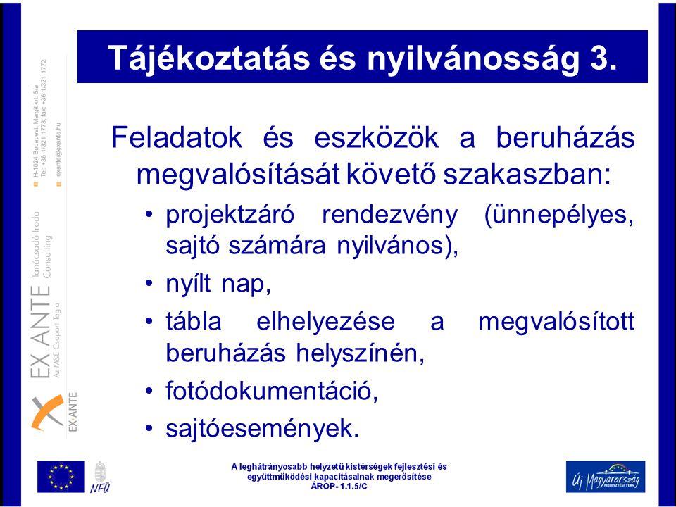 Tájékoztatás és nyilvánosság 3. Feladatok és eszközök a beruházás megvalósítását követő szakaszban: •projektzáró rendezvény (ünnepélyes, sajtó számára