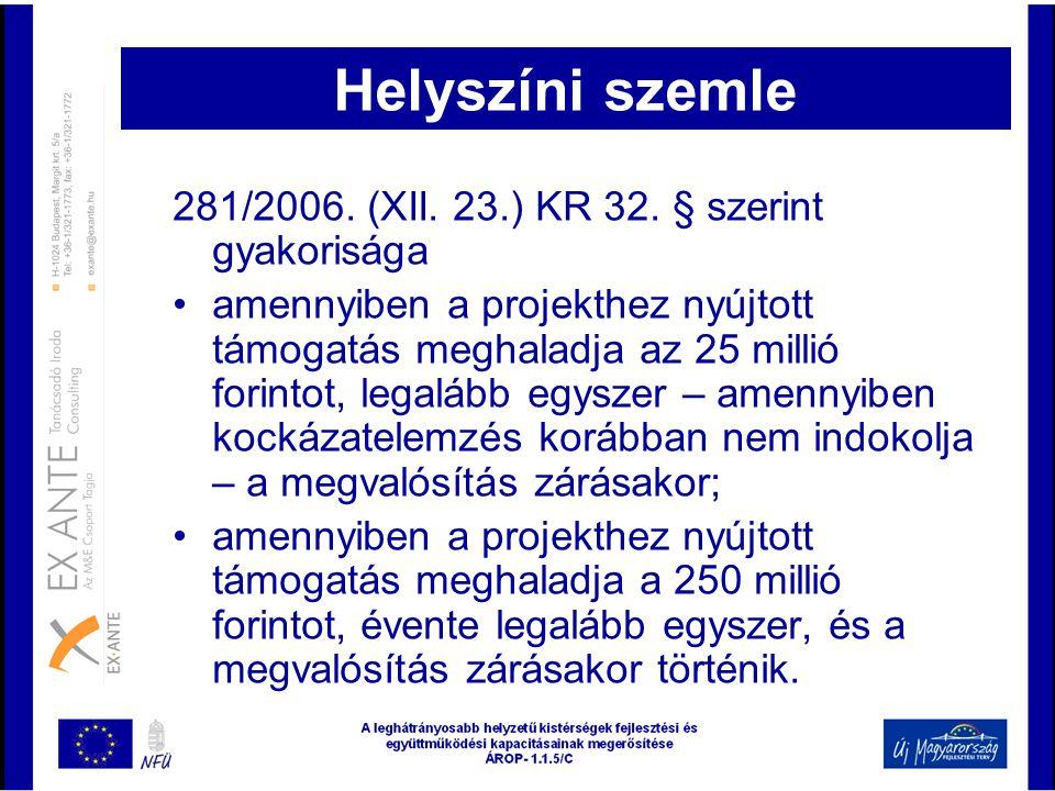 Helyszíni szemle 281/2006. (XII. 23.) KR 32. § szerint gyakorisága •amennyiben a projekthez nyújtott támogatás meghaladja az 25 millió forintot, legal