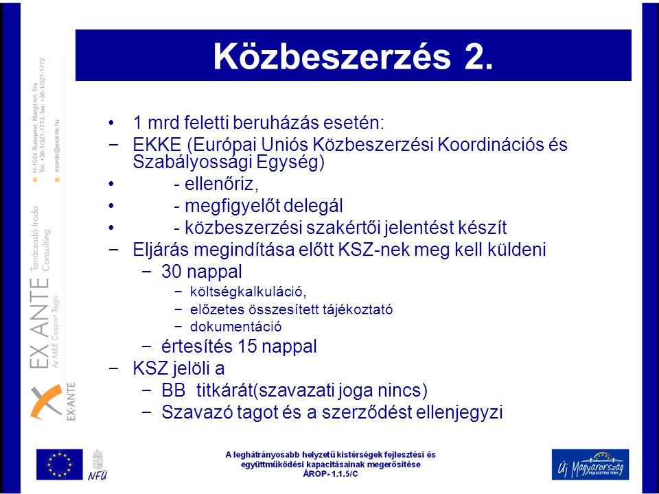 Közbeszerzés 2. •1 mrd feletti beruházás esetén: – EKKE (Európai Uniós Közbeszerzési Koordinációs és Szabályossági Egység) •- ellenőriz, •- megfigyelő