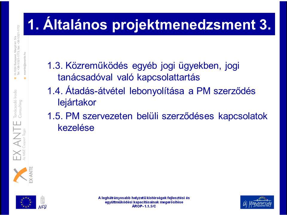 1. Általános projektmenedzsment 3. 1.3. Közreműködés egyéb jogi ügyekben, jogi tanácsadóval való kapcsolattartás 1.4. Átadás-átvétel lebonyolítása a P