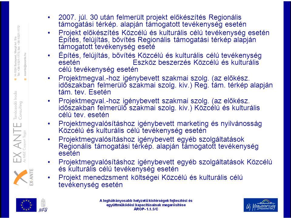 •2007. júl. 30 után felmerült projekt előkészítés Regionális támogatási térkép. alapján támogatott tevékenység esetén •Projekt előkészítés Közcélú és