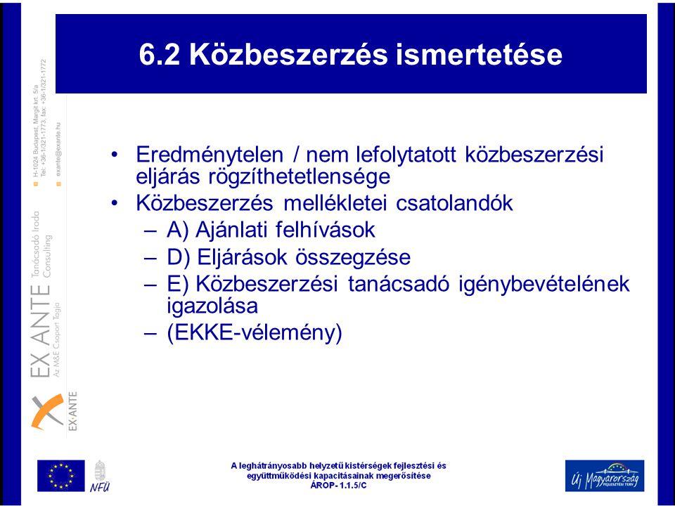 6.2 Közbeszerzés ismertetése •Eredménytelen / nem lefolytatott közbeszerzési eljárás rögzíthetetlensége •Közbeszerzés mellékletei csatolandók –A) Aján