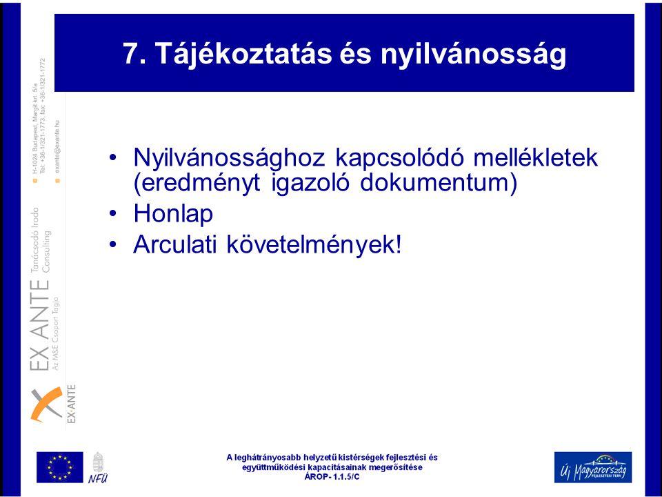 7. Tájékoztatás és nyilvánosság •Nyilvánossághoz kapcsolódó mellékletek (eredményt igazoló dokumentum) •Honlap •Arculati követelmények!