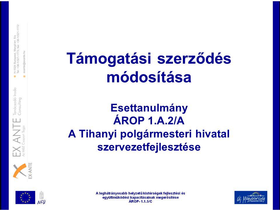 Támogatási szerződés módosítása Esettanulmány ÁROP 1.A.2/A A Tihanyi polgármesteri hivatal szervezetfejlesztése