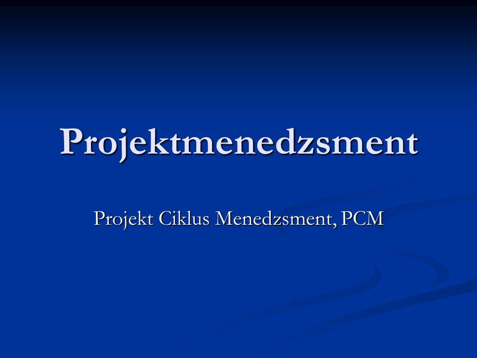 Projektciklus-menedzsment (PCM)  a projekt tervezésének és végrehajtásának folyamata = projektciklus  kezdete egy projektötlet, amit egy végrehajt- ható és értékelhet ő munkatervvé fejlesztenek  teljes folyamat jól elkülöníthet ő szakaszai: 1.