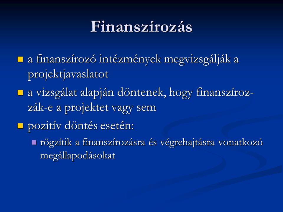 Finanszírozás  a finanszírozó intézmények megvizsgálják a projektjavaslatot  a vizsgálat alapján döntenek, hogy finanszíroz- zák-e a projektet vagy