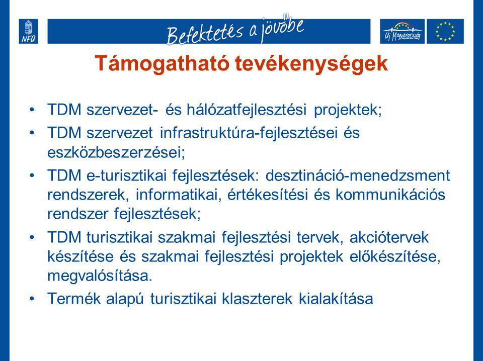 Támogatható tevékenységek •TDM szervezet- és hálózatfejlesztési projektek; •TDM szervezet infrastruktúra-fejlesztései és eszközbeszerzései; •TDM e-tur