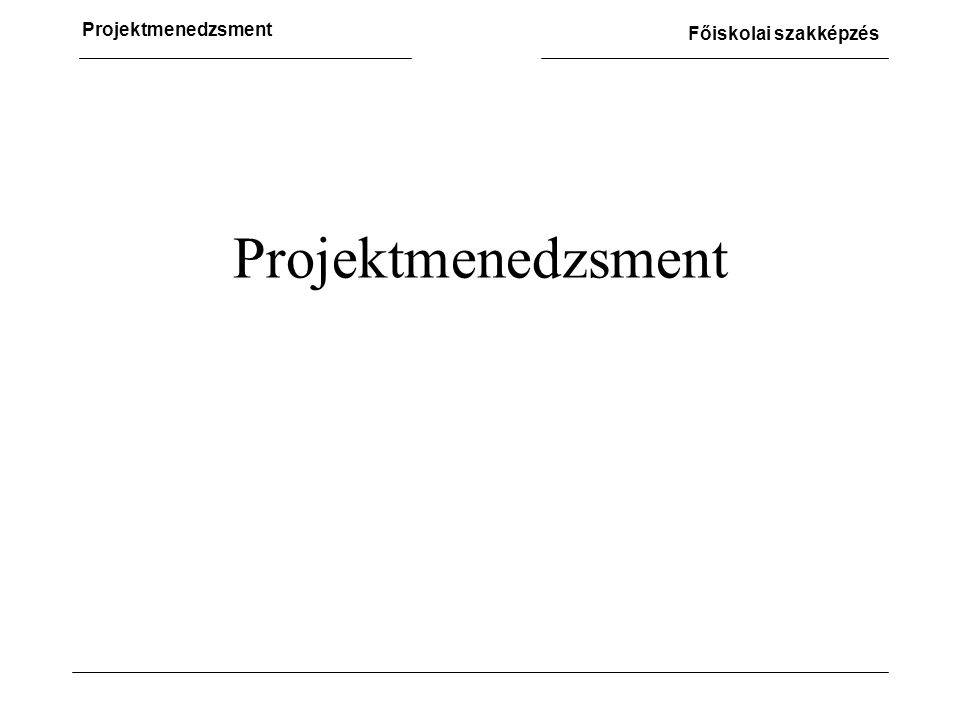 Főiskolai szakképzés Áttekintés 1.Projektirányítás alapelemei –Projekt fogalma, csoportosítása, szereplők –Projektszervezet, PM, PCM, EPM 2.Elemzés és tervezés –Problémafa, célfa, SWOT, WBS –Költségtervezés, Időtervezés, Erőforrás-tervezés –LKM, Kockázatkezelés 3.Projektdokumentáció 4.Projektek minőségirányítása 5.Informatikai projektek sajátosságai 6.Projektirányítás számítógéppel