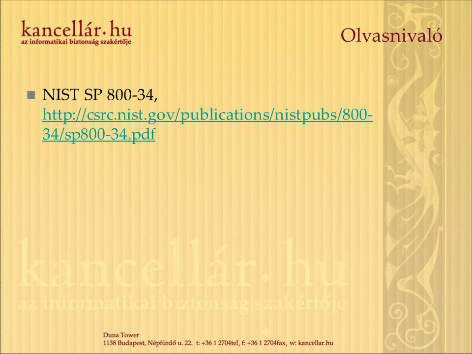 Olvasnivaló  NIST SP 800-34, http://csrc.nist.gov/publications/nistpubs/800- 34/sp800-34.pdf http://csrc.nist.gov/publications/nistpubs/800- 34/sp800