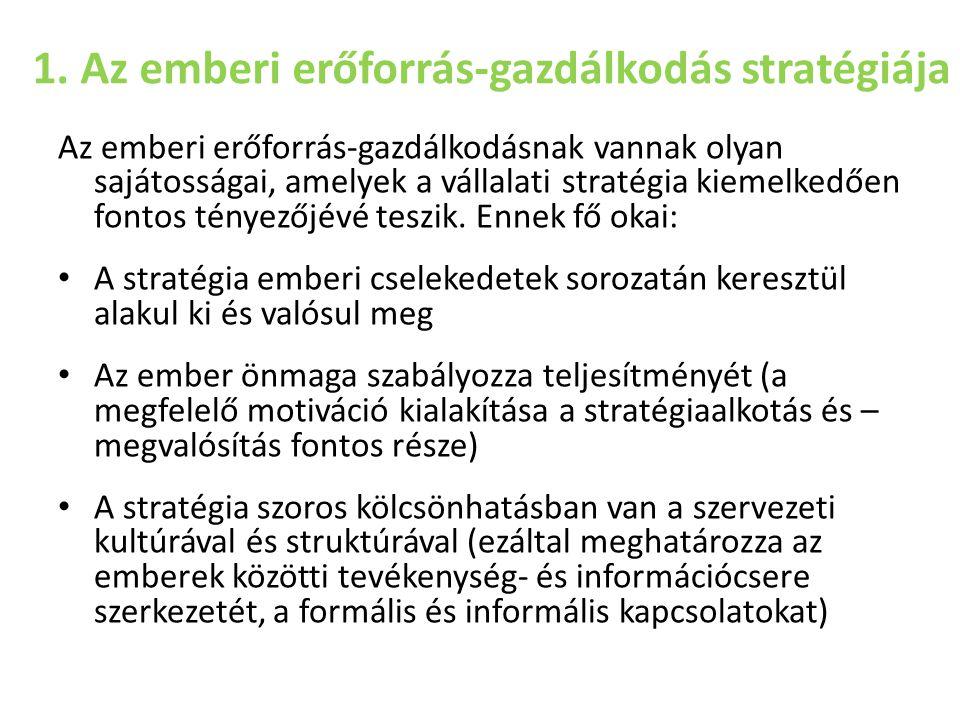 1. Az emberi erőforrás-gazdálkodás stratégiája Az emberi erőforrás-gazdálkodásnak vannak olyan sajátosságai, amelyek a vállalati stratégia kiemelkedőe