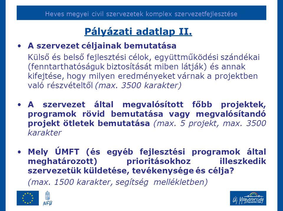 Heves megyei civil szervezetek komplex szervezetfejlesztése Pályázati adatlap II. •A szervezet céljainak bemutatása Külső és belső fejlesztési célok,