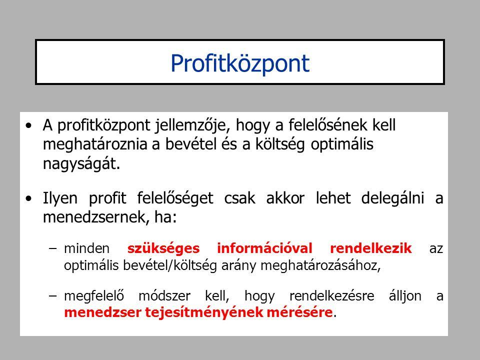 Profitközpont •A profitközpont jellemzője, hogy a felelősének kell meghatároznia a bevétel és a költség optimális nagyságát. •Ilyen profit felelőséget