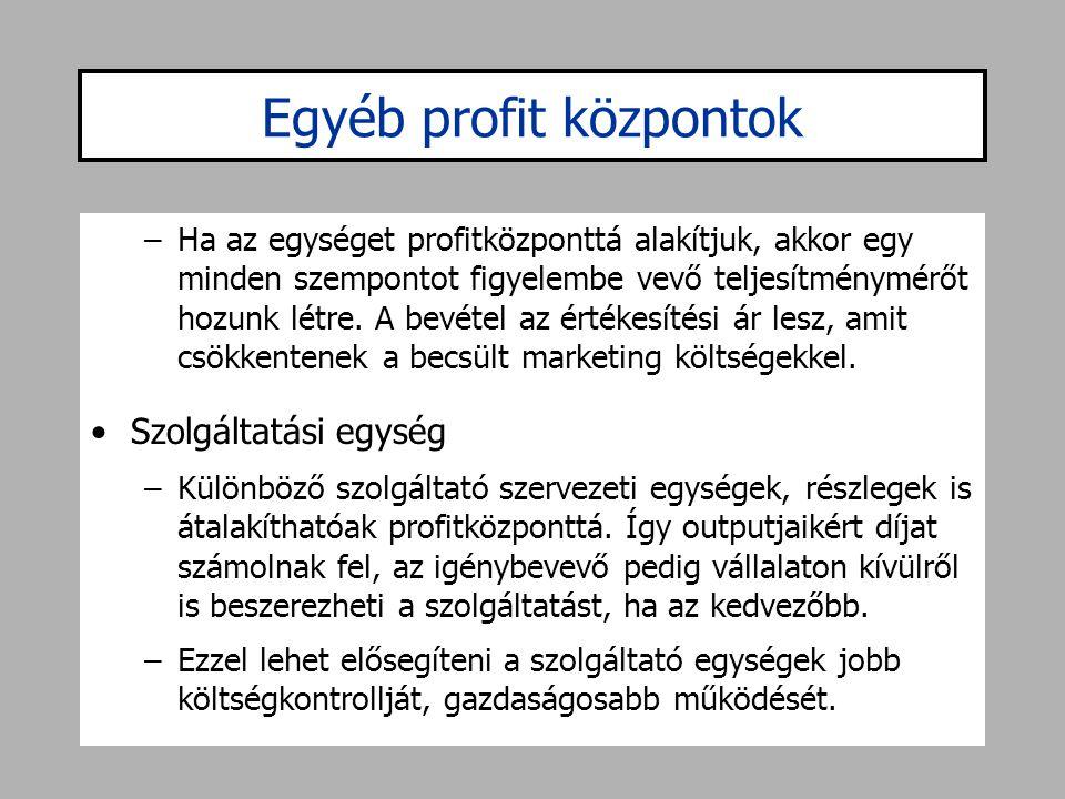 Egyéb profit központok –Ha az egységet profitközponttá alakítjuk, akkor egy minden szempontot figyelembe vevő teljesítménymérőt hozunk létre. A bevéte